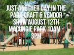 Aug.12,2018- 10am-3PM-Just Another Day in the Park